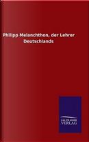 Philipp Melanchthon, der Lehrer Deutschlands by ohne Autor