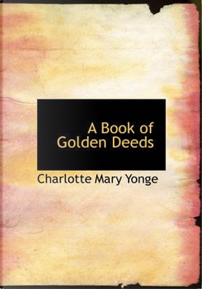 A Book of Golden Deeds by Charlotte Mary Yonge