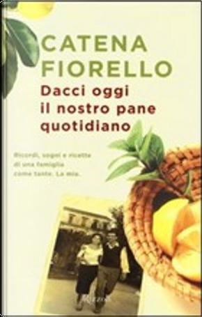 Dacci oggi il nostro pane quotidiano by Catena Fiorello