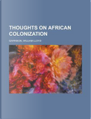 Thoughts on African Colonization by William Lloyd Garrison