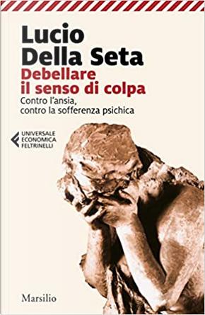 Debellare il senso di colpa by Lucio Della Seta