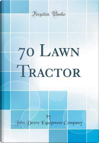 70 Lawn Tractor (Classic Reprint) by John Deere Equipment Company
