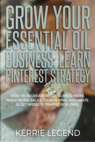 Grow Your Essential Oil Business by Kerrie Legend