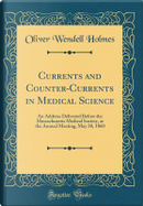 Currents and Counter-Currents in Medical Science by Oliver Wendell Holmes