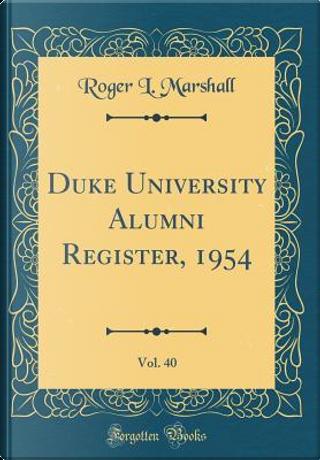 Duke University Alumni Register, 1954, Vol. 40 (Classic Reprint) by Roger L. Marshall