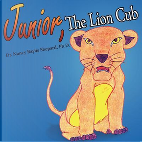 Junior, the Lion Cub by Nancy Baylis Shepard