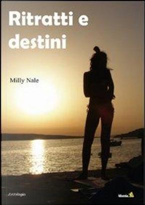 Ritratti e destini by Milly Nale