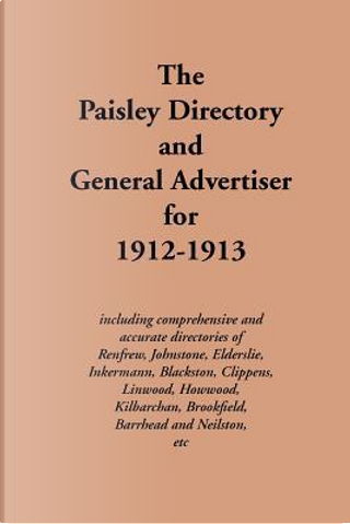 The Paisley Directory and General Advertiser for 1912-1913 by J. Cook