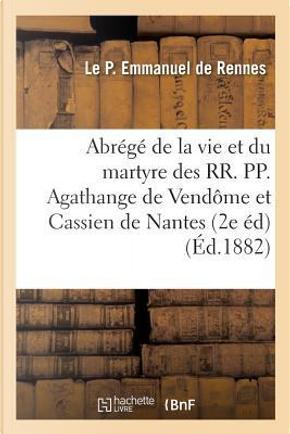 Abrege de la Vie et du Martyre des Rr. Pp. Agathange de Vendome et Cassien de Nantes 2e Édition by Rennes Emmanuel