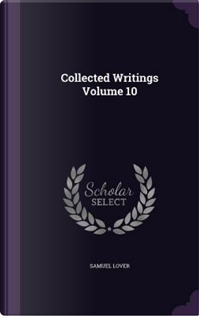 Collected Writings Volume 10 by Samuel Lover