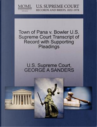 Town of Pana V. Bowler U.S. Supreme Court Transcript of Record with Supporting Pleadings by George A. Sanders