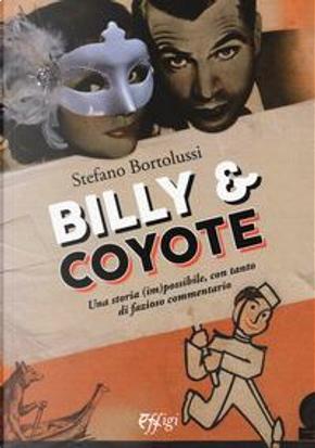 Billy e coyote. Una storia (im)possibile, con tanto di fazioso commentario by Stefano Bortolussi