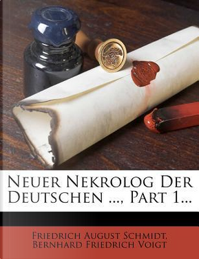 Neuer Nekrolog der Deutschen, Erster Jahrgang by Friedrich August Schmidt