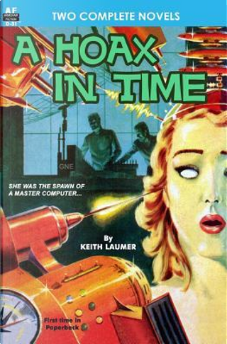 A Hoax in Time & Inside Earth by Keith Laumer