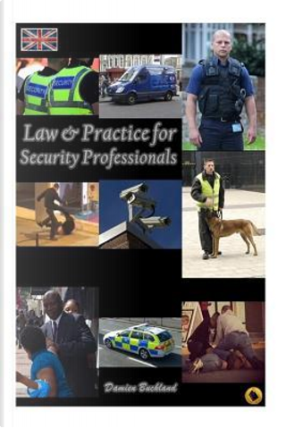 Law and Practice for Security Professionals by Damien Buckland