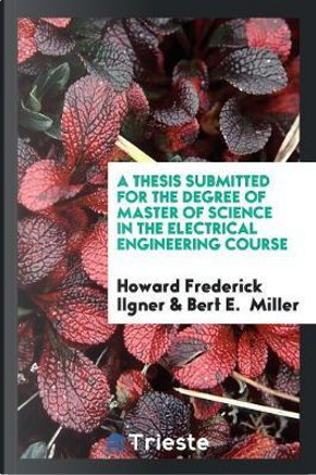 A Thesis Submitted for the Degree of Master of Science in the Electrical Engineering Course by Howard Frederick Ilgner