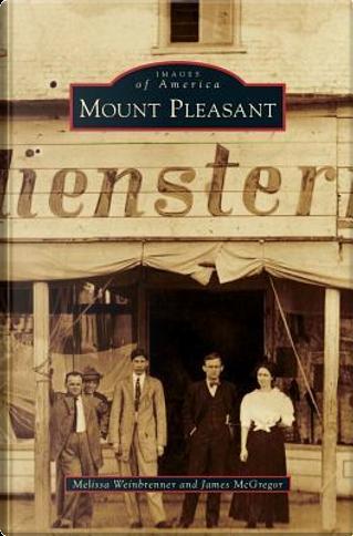 Mount Pleasant by Melissa Weinbrenner