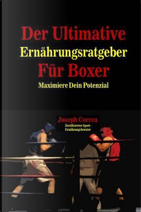 Der Ultimative Ernahrungsratgeber Fur Boxer by Joseph Correa