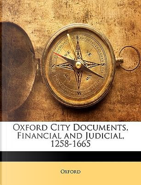 Oxford City Documents, Financial and Judicial, 1258-1665 by Oxford