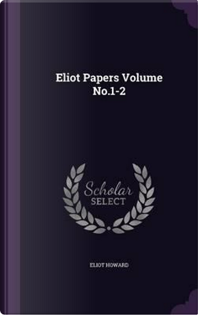 Eliot Papers Volume No.1-2 by Eliot Howard