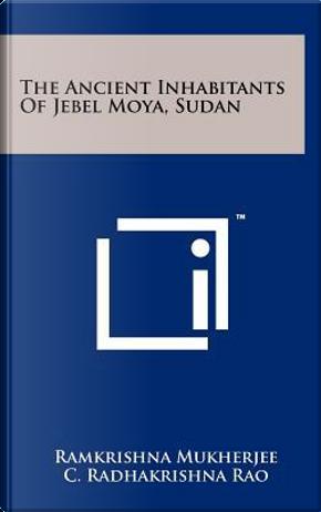 The Ancient Inhabitants of Jebel Moya, Sudan by Ramkrishna Mukherjee