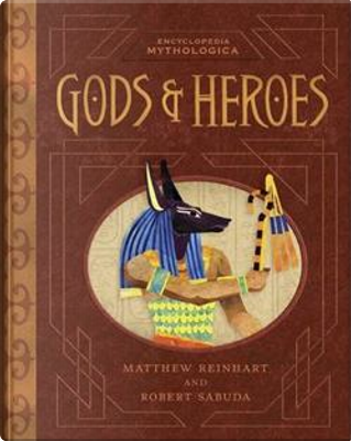 Encyclopedia Mythologica: Gods and Heroes by Matthew Reinhart, Robert Sabuda