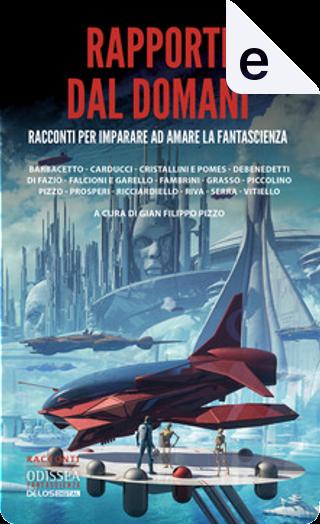 Rapporti dal domani by Francesco Grasso, Milena Debenedetti, Pier Francesco Prosperi, Michele Piccolino
