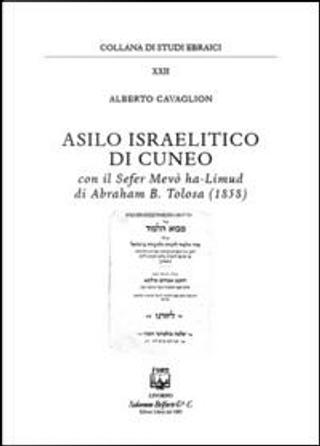 Asilo israelitico di Cuneo. Con il Sefer Mevò ha-Limud di Abraham B. Tolosa (1858) by Alberto Cavaglion