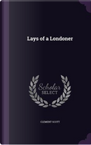 Lays of a Londoner by Clement Scott