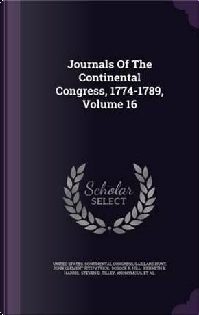 Journals of the Continental Congress, 1774-1789, Volume 16 by Gaillard Hunt