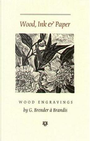 Wood, Ink & Paper by Gerard Brender a Brandis