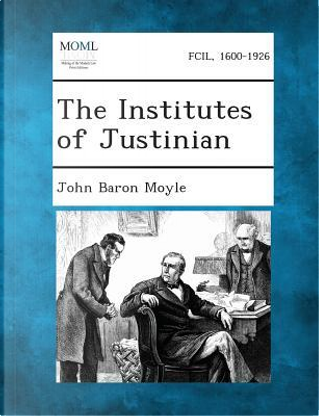 The Institutes of Justinian by John Baron Moyle
