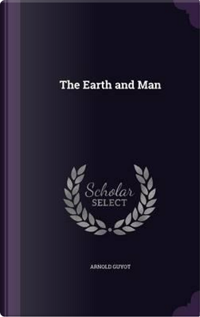 The Earth and Man by Arnold Guyot