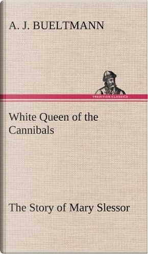 White Queen of the Cannibals by A. J. Bueltmann