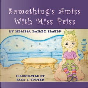 Something's Amiss with Miss Priss by Melissa Bailey Slater