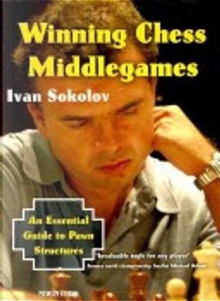 Winning Chess Middlegames by Ivan Sokolov