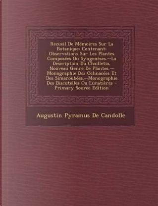Recueil de Memoires Sur La Botanique by Augustin Pyramus De Candolle