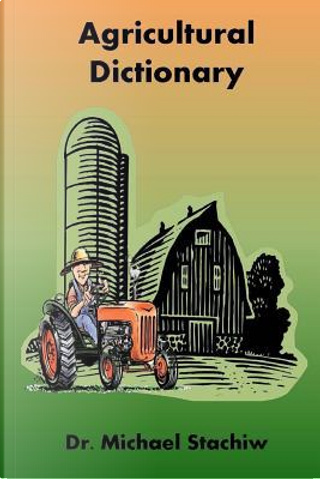 Agriculture Dictionary by Michael Stachiw