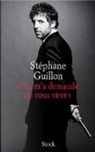 On m'a demandé de vous virer by Stéphane Guillon