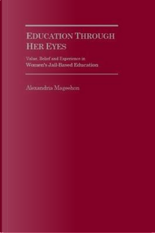 Value, Belief and Experience in Women's Jail-Based Adult Education by Alexandria N. Mageehon