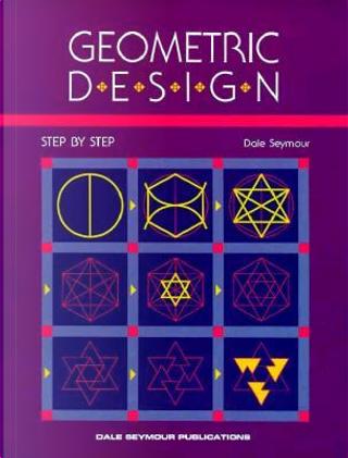 Geometric Design, Step by Step by Dale Seymour