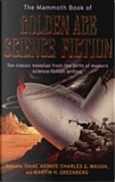 The Mammoth Book of Golden Age Science Fiction by A. Bertram Chandler, Alfred Elton Van Vogt, C. L. Moore, Fredric Brown, Isaac Asimov, Jack Williamson, Lester del Rey, Ross Rocklynne, T. L. Sherred, Theodore Sturgeon