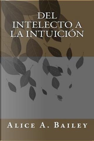 Del Intelecto a la Intuición by Alice A. Bailey