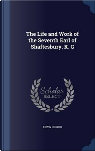 The Life and Work of the Seventh Earl of Shaftesbury, K. G by Edwin, Ed Hodder