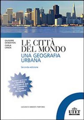 Le città del mondo. Una geografia urbana by Giovanni Dematteis