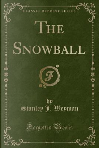 The Snowball (Classic Reprint) by Stanley J. Weyman