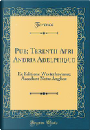 Pub; Terentii Afri Andria Adelphique by Terence Terence