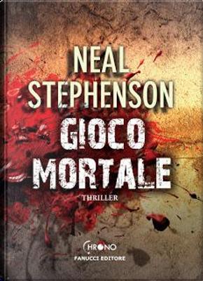 Gioco mortale by Neal Stephenson