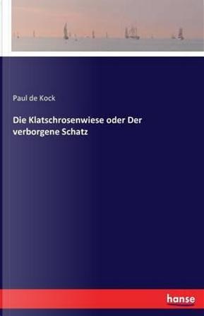 Die Klatschrosenwiese oder Der verborgene Schatz by Paul De Kock
