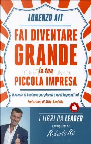 Fai diventare grande la tua piccola impresa by Lorenzo Ait